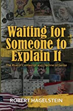 Waiting for Someone to Explain It: The Rise of Contempt and Decline of Sense