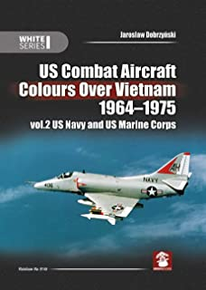 US Combat Aircraft Colours over Vietnam 1964 - 1975. Volume 2: US Navy and US Marine Corps (White Series)