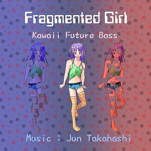 Fragmented Girl - Kawaii Future Bass