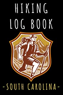 """Hiking Log Book South Carolina: Record All Your Hikes, Hiking Trail Journal With Prompts - 6"""" x 9"""" Travel Size - 120 Pages"""