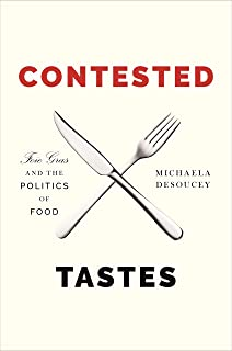 Contested Tastes: Foie Gras and the Politics of Food (Princeton Studies in Cultural Sociology Book 70)