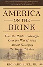 America on the Brink: How the Political Struggle Over the War of 1812 Almost Destroyed the Young Republic