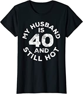 Womens My Husband Is 40 And Still Hot T-Shirt 40th Birthday Gift