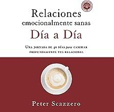 Relaciones emocionalmente sanas - Día a día [Emotionally Healthy Relationships - Day by Day]: Una jornada de 40 días para ...