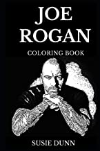 Joe Rogan Coloring Book: Famous Podcast Host and Legendary UFC Star, Acclaimed Businessman and Fear Factor Host Inspired Adult Coloring Book (Joe Rogan Books)