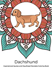 Dachshund Inspirational Quotes and Dog Breed Mandala Coloring Book: Great Gift for Pet Owners and Lovers of Dogs. Color in...