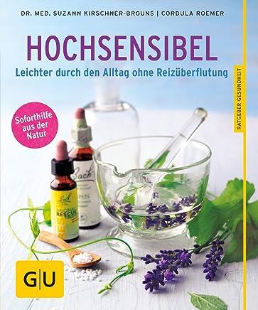 Hochsensibel Leichter durch den Alltag ohne Reizüberflutung GU Ratgeber Gesundheit by Suzann Kirschner-Brouns,Cordula Roemer