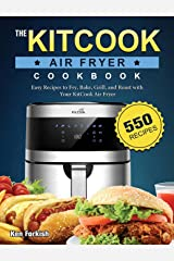 The KitCook Air Fryer Cookbook: 550 Easy Recipes to Fry, Bake, Grill, and Roast with Your KitCook Air Fryer Hardcover