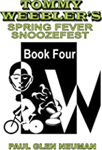 Tommy Weebler's Spring Fever Snoozefest (Tommy Weebler's Almost Exciting Adventures Book 4)