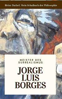 Meine Schule der Philosophie JORGE LUIS BORGES: AUSGEWÄHLTE GEDICHTE UND EIN GESPRÄCH MIT DEN MEISTER DES SURREALISMUS (Ge...