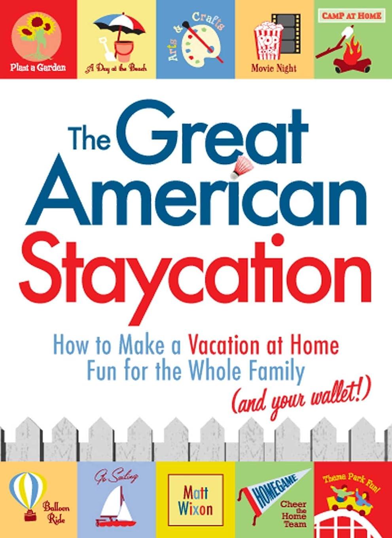 ラック加速する確かにThe Great American Staycation: How to Make a Vacation at Home Fun for the Whole Family (and Your Wallet!) (English Edition)