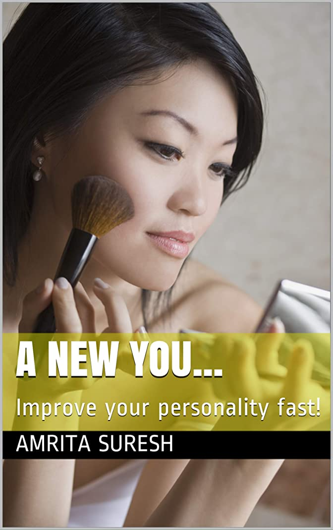 スリット悲劇リードA New You...: Improve your personality fast! (English Edition)