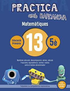 Practica amb Barcanova 13. Matemàtiques: Nombres naturals: descomposició, sèries, càlculs. Fraccions: equivalència, sumes ...
