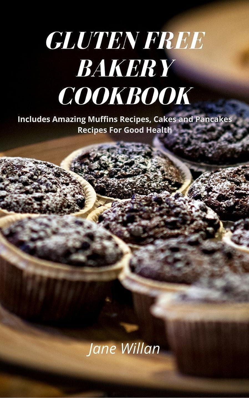 欠かせない航空会社鎮静剤Gluten Free Bakery Cookbook: Includes Amazing Muffins Recipes, Cakes and Pancakes Recipes For Good Health (English Edition)