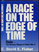 A Race on the Edge of Time: Radar-The Decisive Weapon of World War II