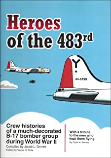 Heroes of the 483rd: Crew histories of a much-decorated B-17 bomber group during World War II