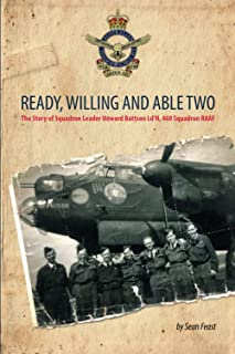 Ready, Willing and Able Two: The Story of Squadron Leader Howard Battson Ld'H, 460 Squadron RAAF