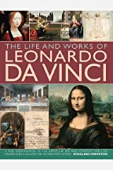 Life and Works of Leonardo Da Vinci: A Full Exploration of the Artist, His Life and Context, with 500 Images and a Gallery of His Greatest Works (Life & Works of) Hardcover