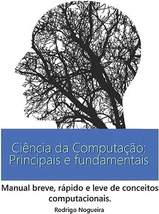 Ciência da Computação: Principais e Fundamentais: Manual breve, rápido e leve de conceitos computacionais.