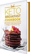 Keto Breakfast Cookbook: 80 Low-Carb Recipes - Easy and Convenient Diet Ideas to Kickstart Every Day - Zero Dairy, No Grai...