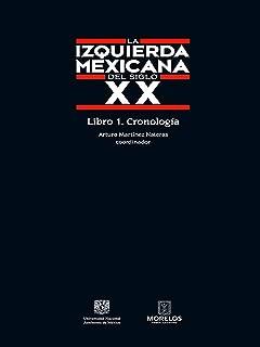 La izquierda mexicana del siglo XX: Libro 1. Cronología (Spanish Edition)