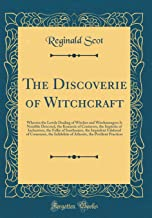The Discoverie of Witchcraft: Wherein the Lewde Dealing of Witches and Witchmongers Is Notablie Detected, the Knauerie of Coniurors, the Impietie of ... of Cousenors, the Infidelitie of Atheists, th