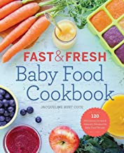 Fast & Fresh Baby Food Cookbook: 120 Ridiculously Simple and Naturally Wholesome Baby..