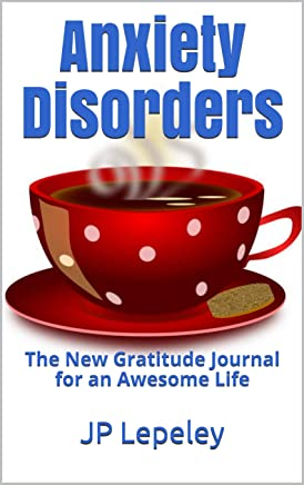 Anxiety Disorders: The New Gratitude Journal for an Awesome Life