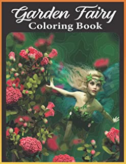 Garden Fairy coloring book: An Adult Fairy Coloring Book Featuring Beautiful Fantasy Women, Cute Magical Animals, Mythical...