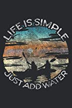 Life Is Simple Just Add Water Kayaking Kayaks Kayak Paddling: Undated Daily Planner 6 x 9 inch with 110 Pages - You've Got...