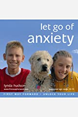 Let Go of Anxiety [First Way Forward - Unlock Your Life for children 10-15] Audio CD