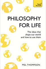 Philosophy for Life: Teach Yourself: The Ideas That Shape Our World and How To Use Them (English Edition) eBook Kindle