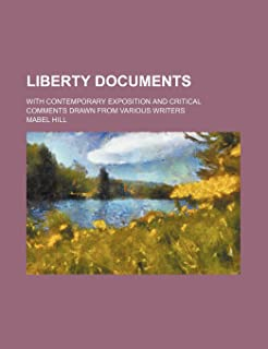 Liberty Documents; With Contemporary Exposition and Critical Comments Drawn from Various Writers