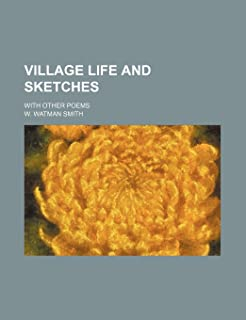 Village Life and Sketches; With Other Poems