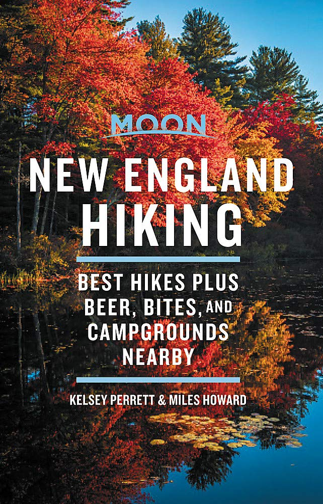 Image OfMoon New England Hiking: Best Hikes Plus Beer, Bites, And Campgrounds Nearby (Moon Outdoors)