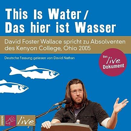 This is Water / Das hier ist Wasser (Sonderedition): David Foster Wallace spricht zu Absolventen des Kenyon College, Ohio 2005