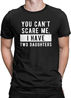 You Can't Scare Me, I Have Two Daughters Funny T-Shirt Dad Gift Tees Tops for Men