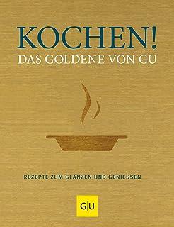 Kochen! Das Goldene von GU: Rezepte zum Glänzen und Genieß