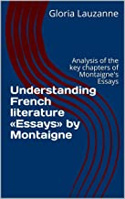 Understanding French literature «Essays» by Montaigne: Analysis of the key chapters of Montaigne's Essays