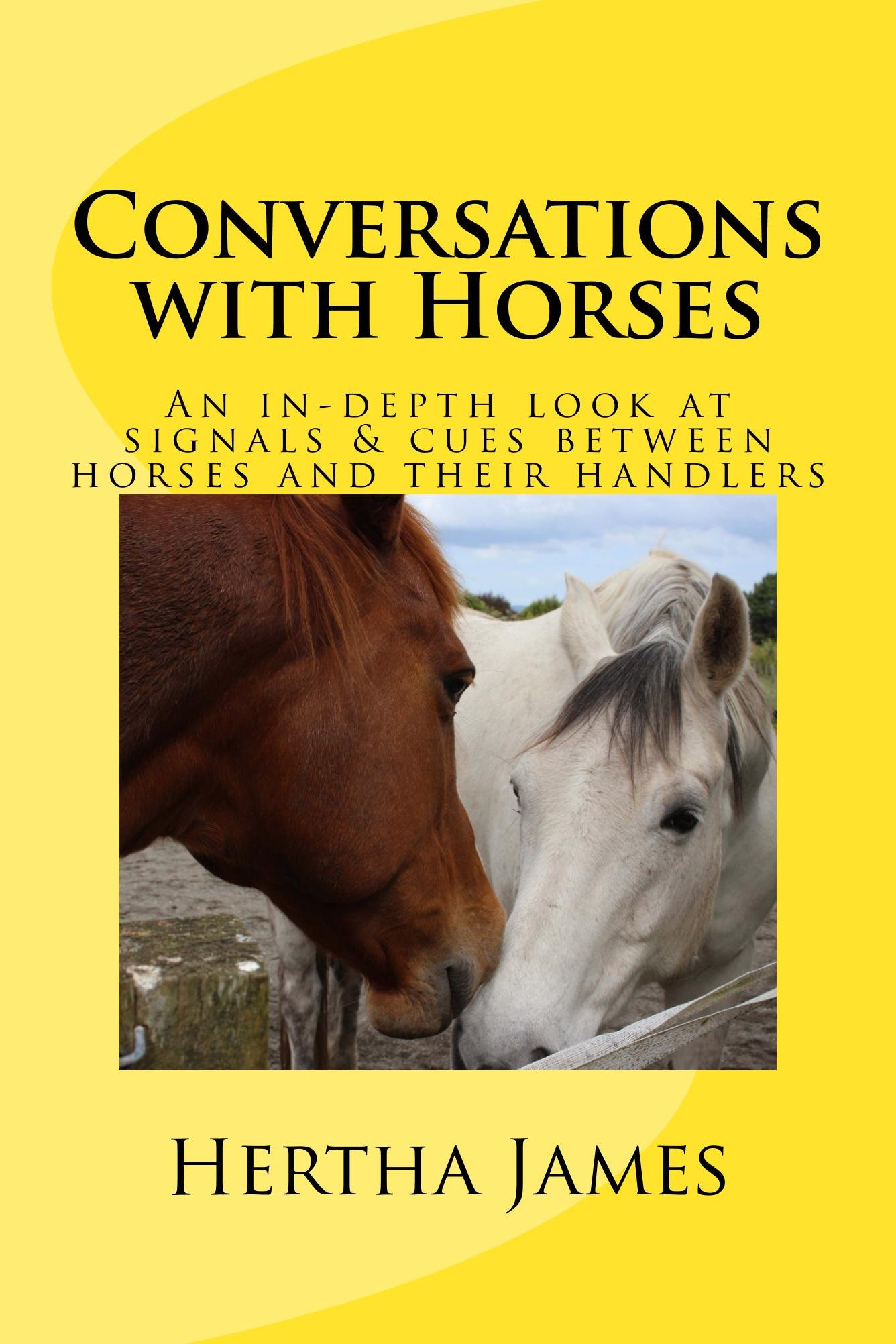 Conversations with Horses: An In Depth Look at Signals & Cues between Horses and their Humans (Life Skills for Horses Book...