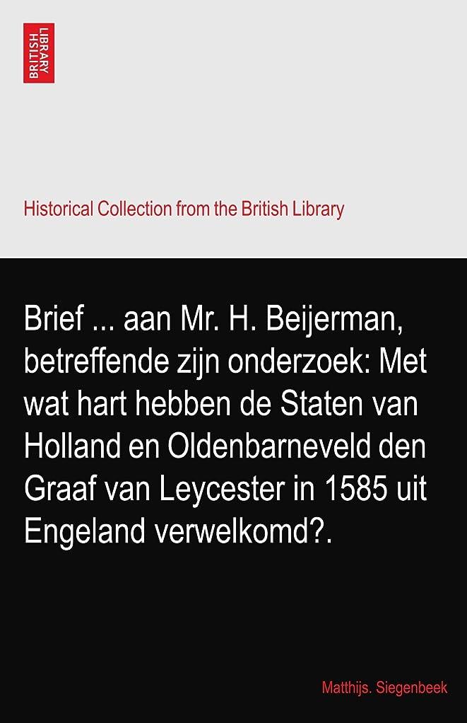 効果的に分割差し引くBrief ... aan Mr. H. Beijerman, betreffende zijn onderzoek: Met wat hart hebben de Staten van Holland en Oldenbarneveld den Graaf van Leycester in 1585 uit Engeland verwelkomd?.