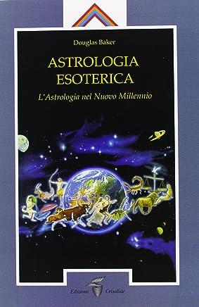Astrologia esoterica. Lastrologia del nuovo millennio