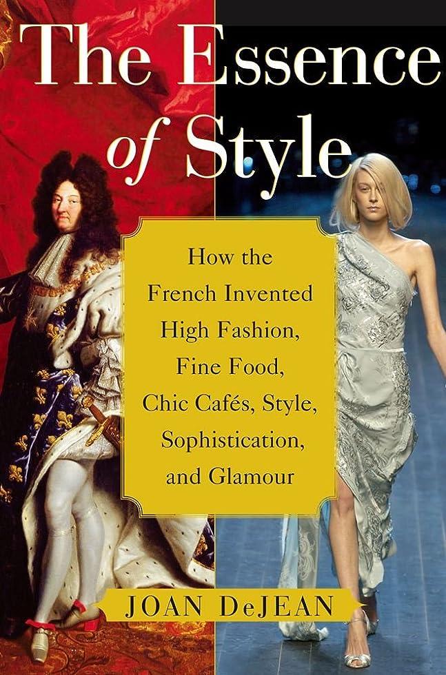 フィラデルフィア約束する仕方The Essence of Style: How the French Invented High Fashion, Fine Food, Chic Cafes, Style, Sophistication, and Glamour (English Edition)