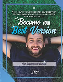 Become Your Best Version: Self Development Journal: A Self Help Love Workbook for Self Discovery, Self Improvement and Fin...