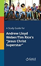 A Study Guide for Andrew Lloyd Weber/Tim Rice's