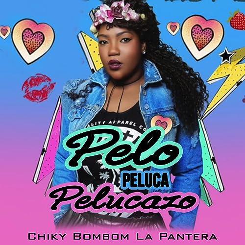 Pelo Peluca Pelucazo [Explicit] by Chiky Bombom La Pantera ...