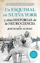 Un esquimal en Nueva York y otras historias de la neurociencia (Divulgación científica)