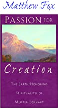 Passion for Creation: The Earth-Honoring Spirituality of Meister Eckhart