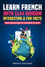 Learn French With 1144 Random Interesting And Fun Facts! - Parallel French And English Text To Learn French The Fun Way (E...