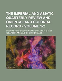 The Imperial and Asiatic Quarterly Review and Oriental and Colonial Record (Volume 1-2)